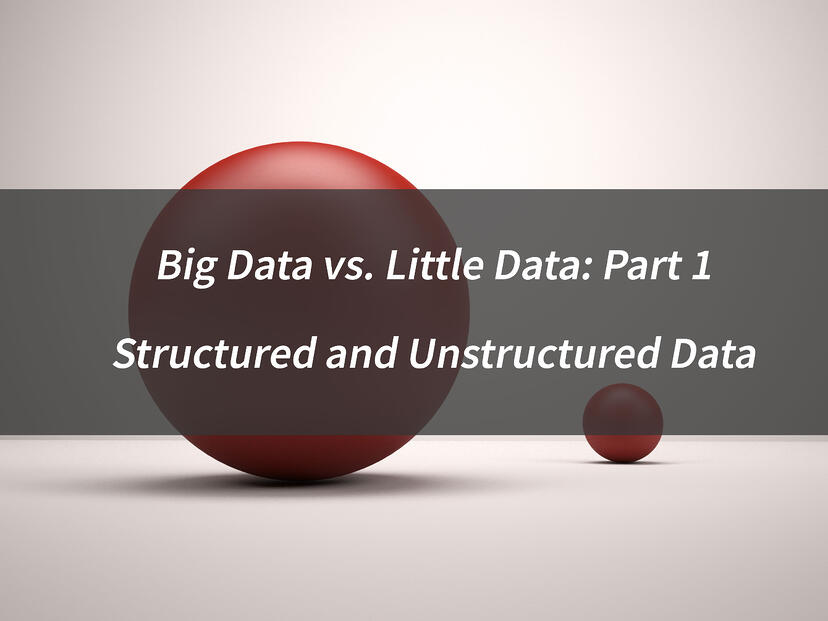 Big Data vs Little Data Part 1: Structured and Unstructured Data