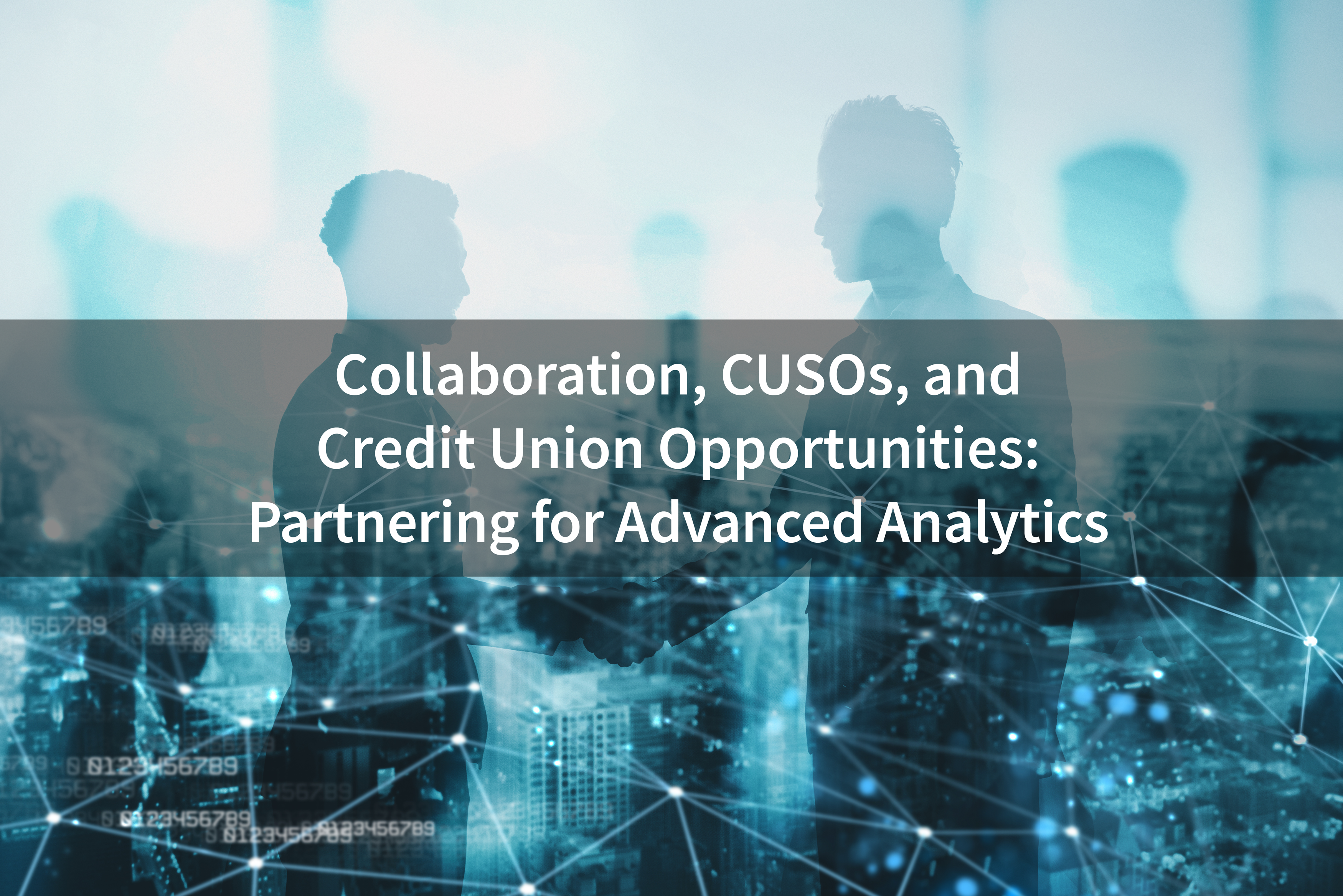 Collaboration,-CUSOs,-and-Credit-Union-Opportunities---Partnering-for-Advanced-Analytics