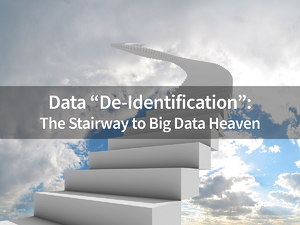 Data-De-Identification---the-stairway-to-big-data-heaven