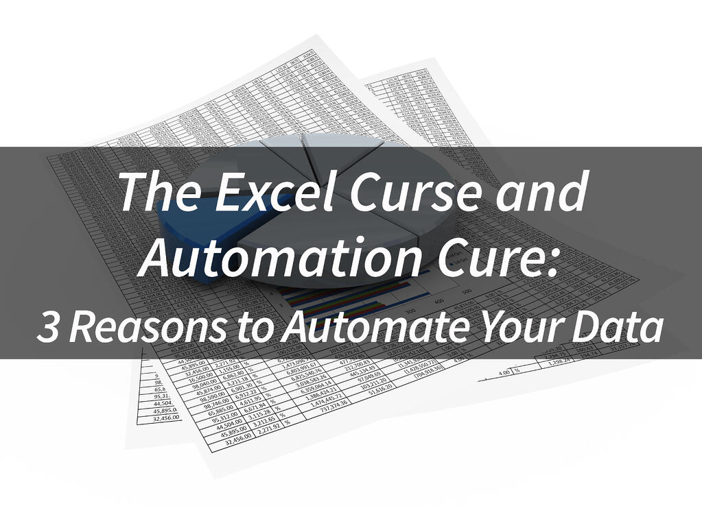 The Excel Curse and Automation Cure: 3 Reasons to Automate Your Data