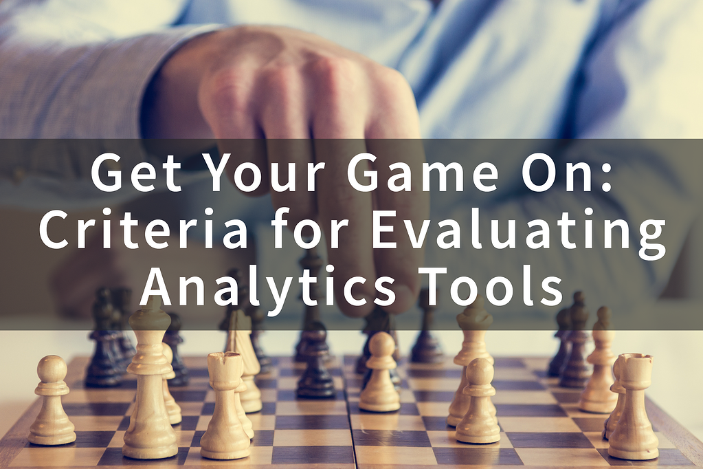 Get-Your-Game-On-Criteria-for-Evaluating-Analytics-Tooks.png