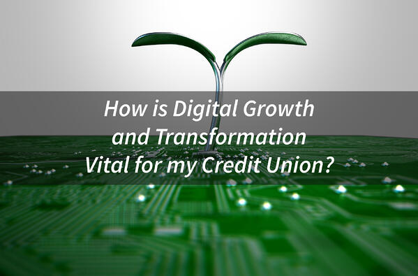 How-is-Digital-Growth-and-Transformation-Vital-for-My-Credit-Union