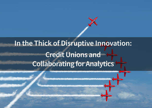 In-the-Thick-of-Disruptive-Innovation---Credit-Unions-and-Collaborating-for-Analytics