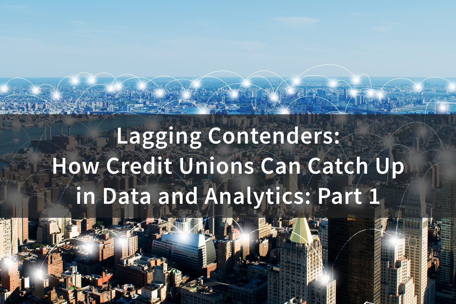 Lagging-Contenders_How-Credit-Unions-Can-Catch-up-in-Data-Analytics,-Part-1.png