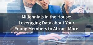 Millennials-in-the-House_Leveraging-Data-about-Your-Young-Members-to-Attract-More