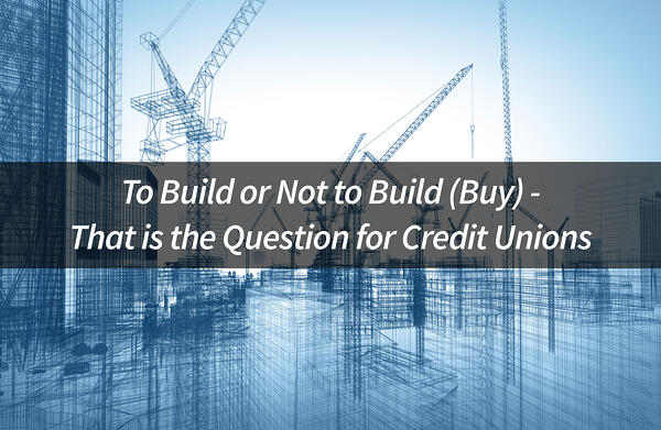 To-Build-or-Not-to-Build-(Buy)---That-is-the-Question-for-Credit-Unions