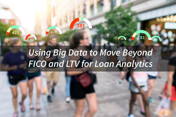 Using-Big-Data-to-Move-Beyond-FICO-and-LTV-for-Loan-Analytics