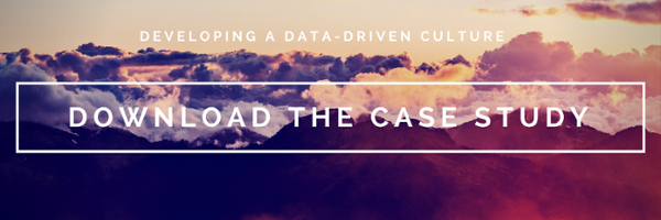 Developing a Data Driven Culture - Download the Case Study