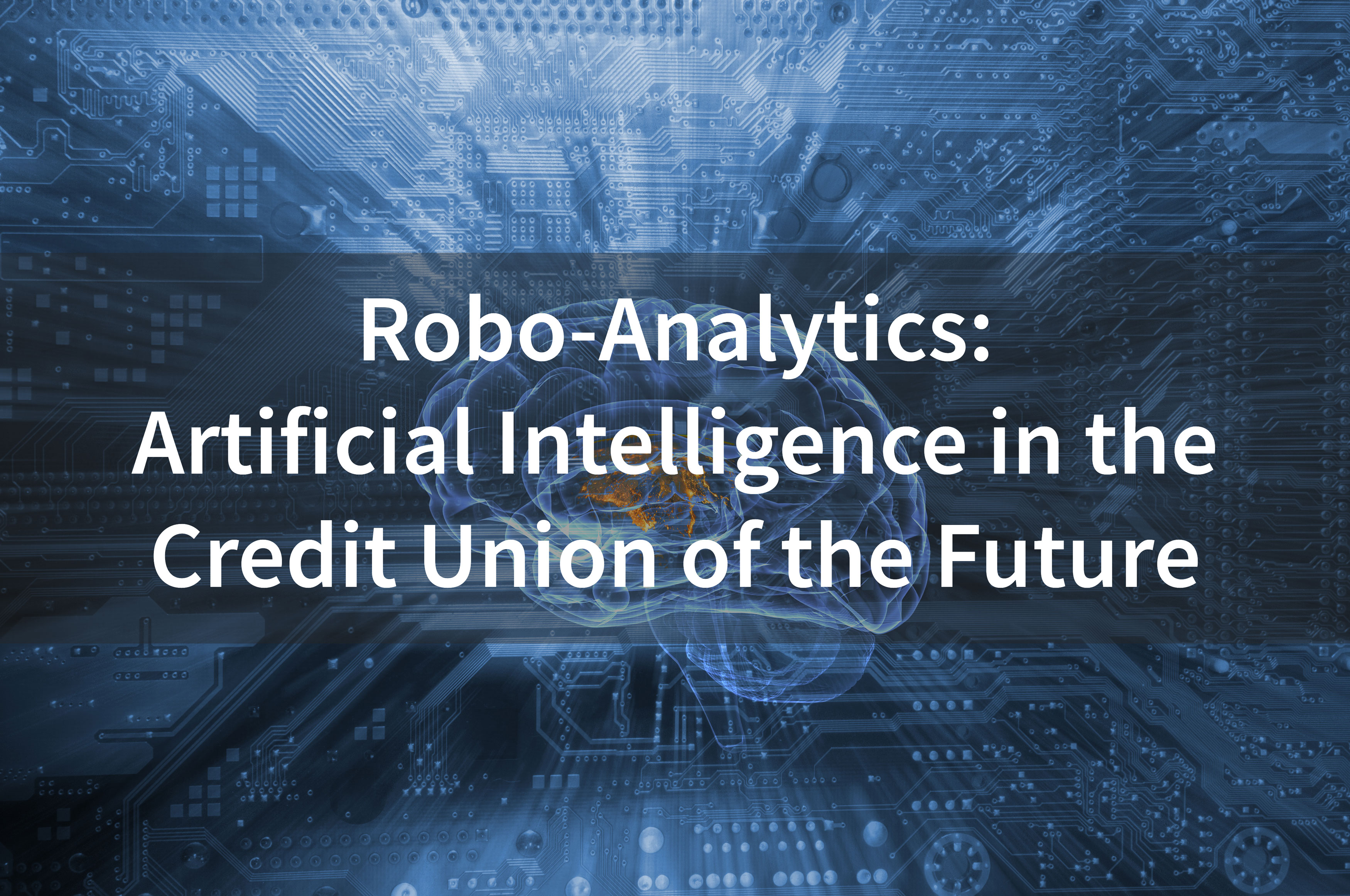 Robo-Analytics,-Artificial-Intelligence-in-the-Credit-Union-of-the-Future.jpg